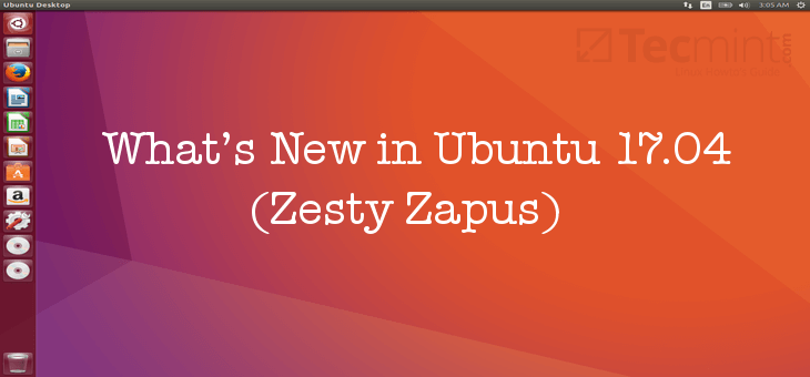 What's New in Ubuntu 17.04 (Zesty Zapus)