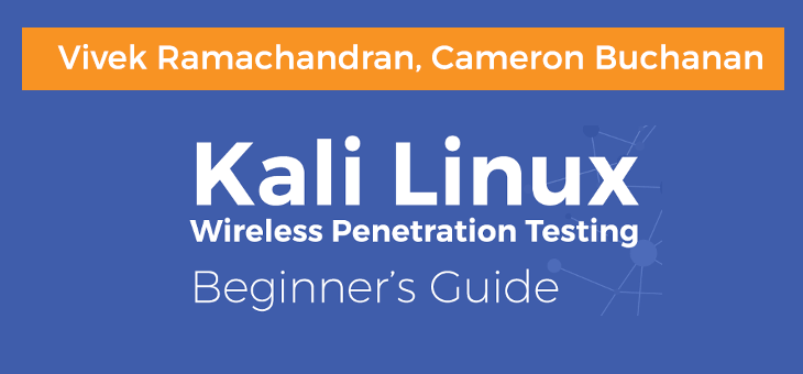 Kali Linux: Wireless Penetration Testing Beginner's Guide