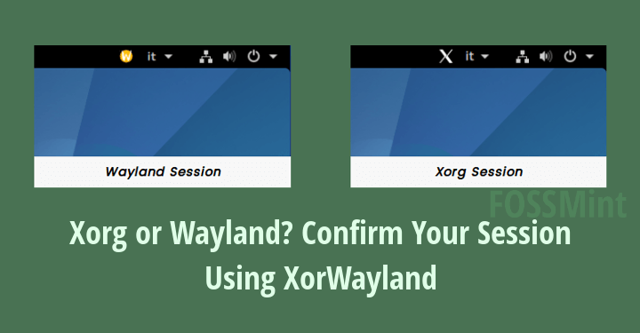 Xorg or Wayland? Confirm Your Session Using XorWayland