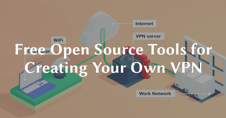 10 Free Open Source Tools for Creating Your Own VPN