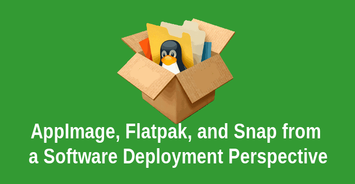 AppImage, Flatpak, and Snap